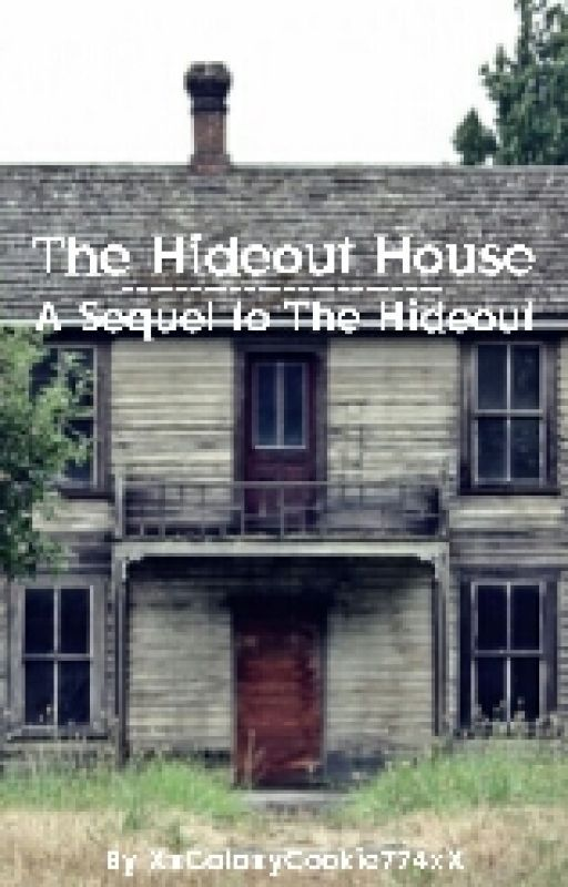 The Hideout House{A Sequel To The Hideout} by XxGalaxyCookie774xX