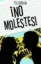 NO MOLESTES [#1] by PilieMoon