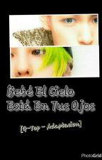 Bebe, El Cielo Está En Tus Ojos [G-Top] (Adaptacion) by Fujoshi198