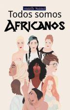 Todos Somos Africanos© [#Wattys2017] by Caramelo2001