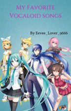 My Favorite Vocaloid Songs by Eevee_Lover_9666