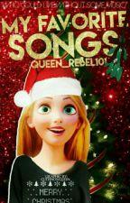 My Favorite Songs!! by Queen_Rebel101
