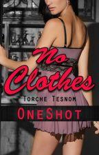 No Clothes -OneShot- by TorcheTesnom