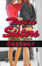 Twin Sisters -OneShot- by TorcheTesnom