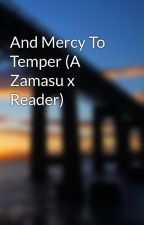 And Mercy To Temper (A Zamasu x Reader) by Tamanoss