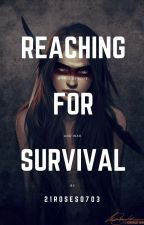 Reaching For Survival (Book two of Reaching For The Light) by 21roses0703