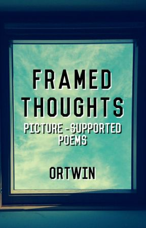 Framed Thoughts {Poetry} by OrtwinPoems
