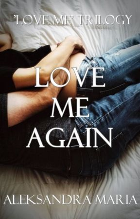 'Love Me' Trilogy - Don't Love Me REMONT & Love Me Again  by Olciiaaf