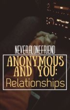 Anonymous and You: Relationships by neveralonefriend