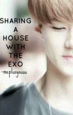 Sharing A House with The EXO by meplusyouuu