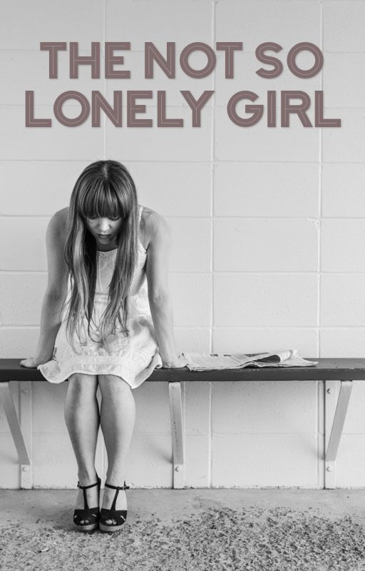The Not So Lonely Girl {#Wattys2016} by _Farah_3