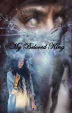 My Beloved King    ملكي العزيز by emmadream15