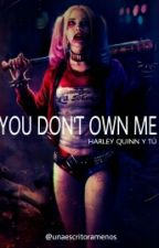 YOU DON'T OWN ME | Harley Quinn y Tú by unaescritoramenos