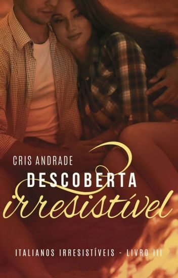 Descoberta Irresistível - Série Italianos Irresistíveis Livro 3
