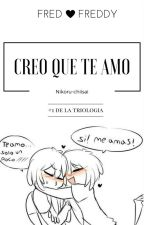 ♥ Creo Que Te Amo (FredxFreddy) ʕ•ᴥ•ʔ ♥ by nikol4568