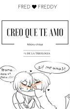 ♥ Creo Que Te Amo (FredxFreddy) ʕ•ᴥ•ʔ ♥ by nikoru-Chiisai