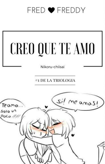 ♥ Creo Que Te Amo (FredxFreddy) ʕ•ᴥ•ʔ ♥