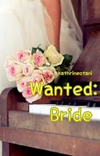 Wanted: Bride by kathrineotani