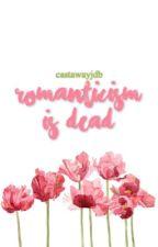 romanticism is dead. ✩ poetry by castawayjdb