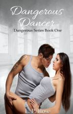 Dangerous Dancer Part One (Published) by LilaRose94
