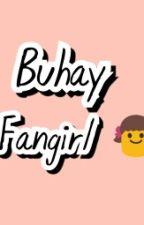 Buhay Fangirl (One Shot Story) by ezcarnelezcarda