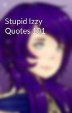 Stupid Izzy Quotes 101 by lilyblizz