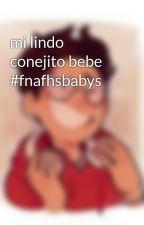 mi lindo conejito bebe #fnafhsbabys by moonchan_creepy