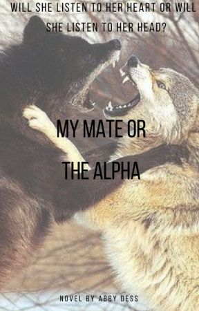 My Mate Or The Alpha by abbydess