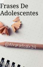 Frases De Adolescentes  by AlvaradoAlx39