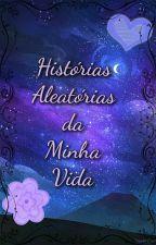 Histórias Aleatórias da Minha Vida (EM REVISÃO) by Rafaela-Massago