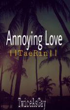 Annoying Love|| TaeRin by TwiceAsGay