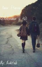 amor eterno (Exi/Exidax y tu) by kukitab