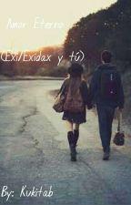 amor eterno (Exi/Exidax y tu) by kaorix85
