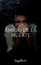 La muerte tiene amigos by LuGallero