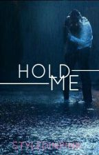 Hold Me (COMPLETED) by layedinpinked