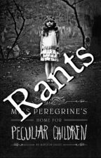 Miss Peregrine's Home For Peculiar Children: RANTS by Tiffy123456123