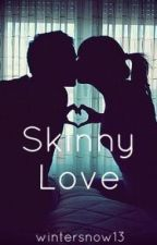 Skinny Love (Slow Updates) by wintersnow13