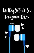 La Playlist de los Corazones Rotos. by 15Reno21