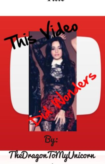 This Video Did Wonders Camila/You