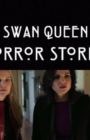 SwanQueen Horror stories  by LesbianForParrilla
