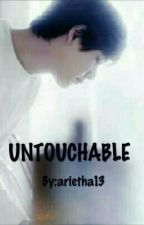 UNTOUCHABLE by arietha13