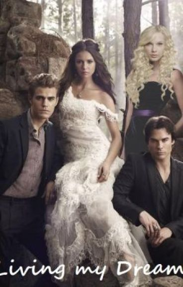 Living my Dream (a Vampire Diaries fan-fiction)