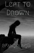 Left to Drown • Completed by FangirlingRi