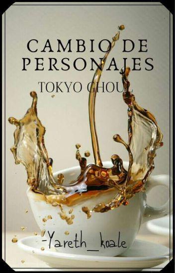"""""""Cambio de personajes"""" [Tokyo Ghoul]"""