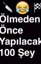 Ölmeden Önce Yapılacak 100 Şey  by beyza58beyza
