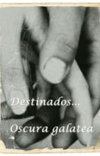 Destinados... ( historia corta completa) by OscuraGalatea