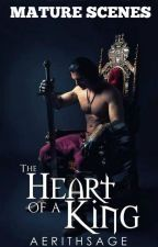 The Heart of a King (MATURE SCENES) by AerithSage