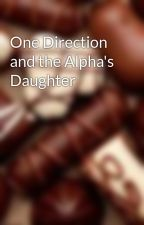 One Direction and the Alpha's Daughter by ChocolatesLover