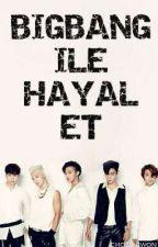 BIGBANG ile Hayal Et • by choiraewon