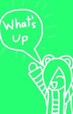 Random whats up :P by strawcreep